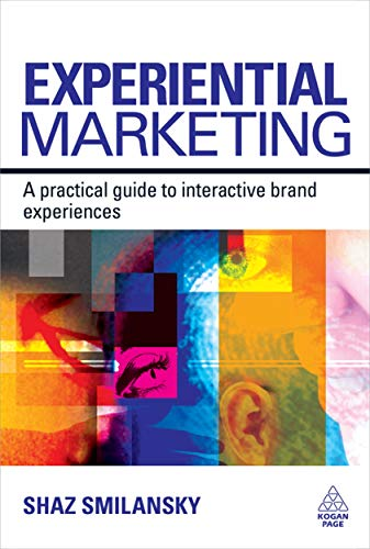 Experiential Marketing: A Practical Guide to Interactive Brand Experiences: Smilansky, Shaz