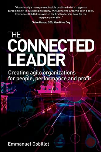 9780749452766: The Connected Leader: Creating Agile Organizations for People, Performance and Profits