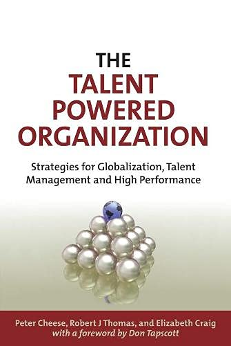 The Talent Powered Organization: Strategies for Globalization, Talent Management and High Performance (9780749452896) by Cheese, Peter; Thomas, Robert J.; Craig, Elizabeth