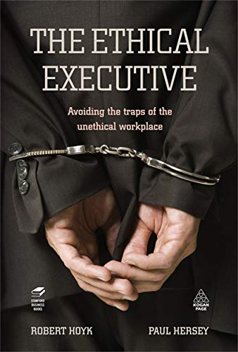 9780749453350: The Ethical Executive: Avoiding the Traps of the Unethical Workplace
