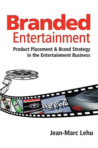 Branded Entertainment: Product Placement & Brand Strategy: Lehu, Jean-Marc