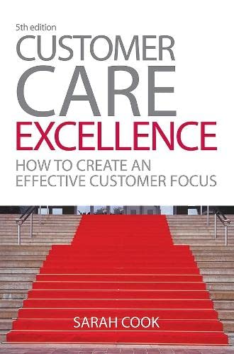 9780749453510: Customer Care Excellence: How to Create an Effective Customer Focus