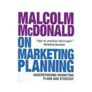 Malcolm McDonald on Marketing Planning: Understanding Marketing Plans and Strategy: Malcolm ...