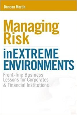 Managing Risk in Extreme Environments: Front-line business lessons for corporates and financial ...