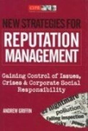 New Strategies for Reputation Management: Gaining Control of Issues, Crises & Corporate Social ...
