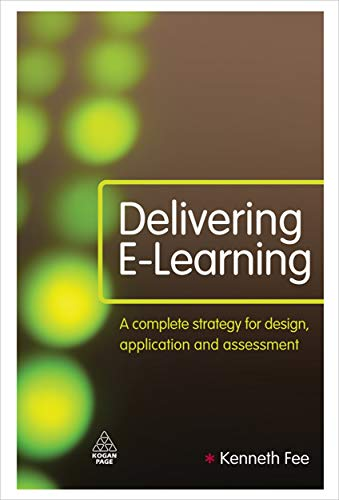9780749453978: Delivering E-Learning: A Complete Strategy for Design, Application and Assessment