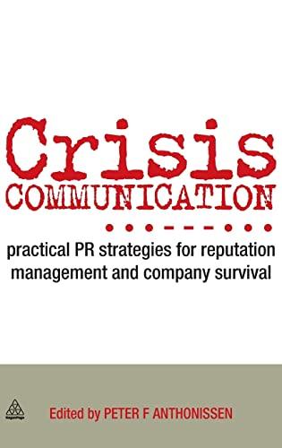 Crisis Communication: Practical PR Strategies for Reputation: Peter Anthonissen
