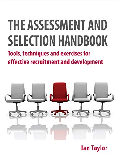 9780749454036: The Assessment and Selection Handbook: Tools, Techniques and Exercises for Effective Recruitment and Development