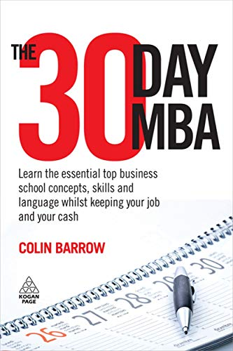 9780749454128: The 30 Day MBA: Learn the Essential Top Business School Concepts, Skills and Language Whilst Keeping Your Job and Your Cash