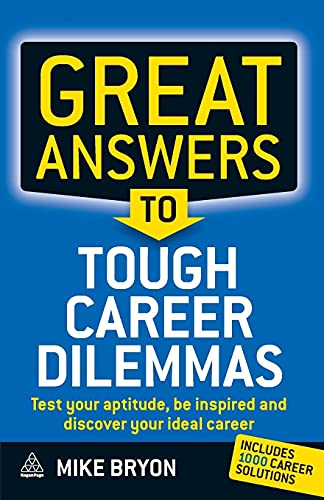 9780749454135: Great Answers to Tough Career Dilemmas: Test Your Aptitude, Be Inspired and Discover Your Ideal Career