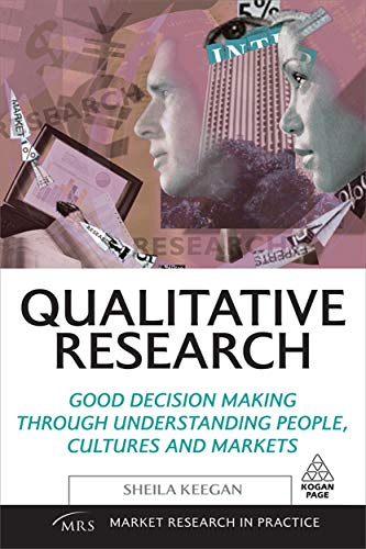 9780749454647: Qualitative Research: Good Decision Making Through Understanding People, Cultures and Markets (Market Research in Practice)