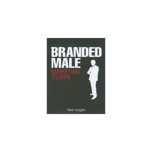 Branded Male: Marketing to Men: Mark Tungate