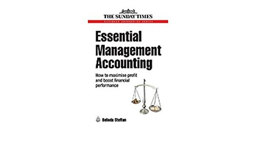 Essential Management Accounting: How to Maximise Profit and Boost Financial Performance: Belinda ...