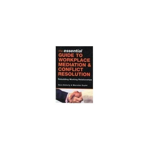 9780749454753: The Essential Guide to Workplace Mediation and Conflict Resolution: Rebuilding Working Relatioships