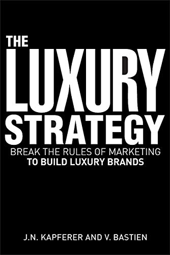 The Luxury Strategy: Break the Rules of: Jean-Noël Kapferer; Vincent