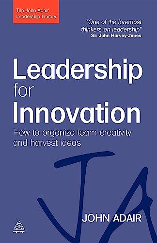 Leadership for Innovation: How to Organize Team: Adair, John