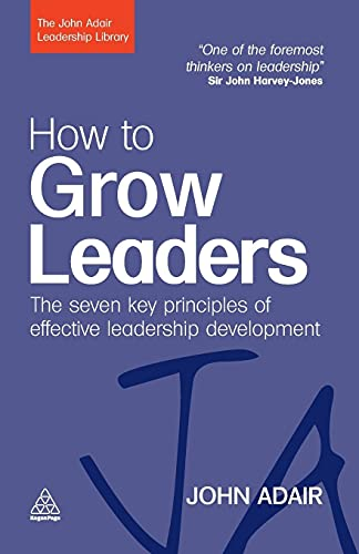 9780749454807: How to Grow Leaders: The Seven Key Principles of Effective Leadership Development (The John Adair Leadership Library)
