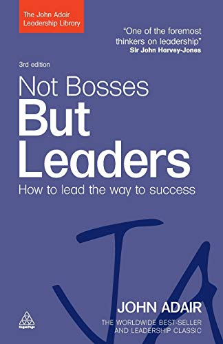 9780749454814: Not Bosses but Leaders: How to Lead the Way to Success (The John Adair Leadership Library)