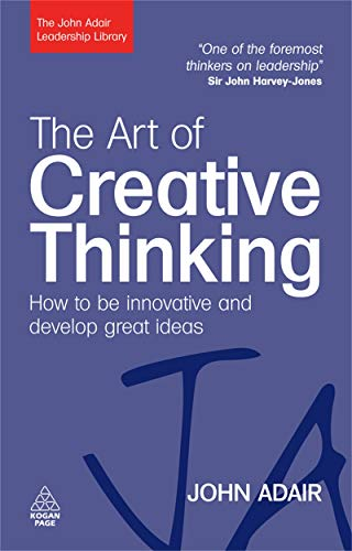 9780749454838: The Art of Creative Thinking: How to be Innovative and Develop Great Ideas (The John Adair Leadership Library)