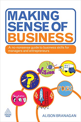 9780749454869: Making Sense of Business: A No-Nonsense Guide to Business Skills for Managers and Entrepreneurs