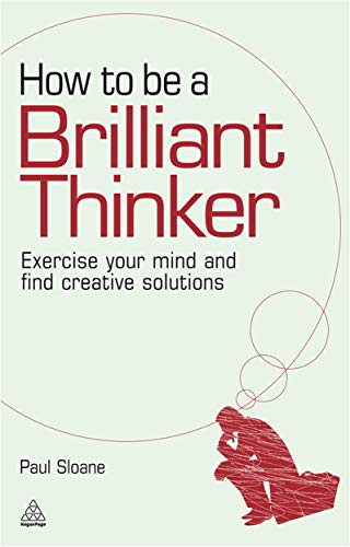 9780749455064: How to be a Brilliant Thinker: Exercise Your Mind and Find Creative Solutions