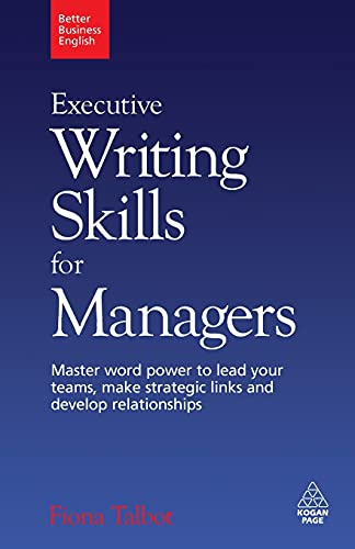 9780749455187: Executive Writing Skills for Managers: Master Word Power to Lead Your Teams, Make Strategic Links and Develop Relationships (Better Business English)
