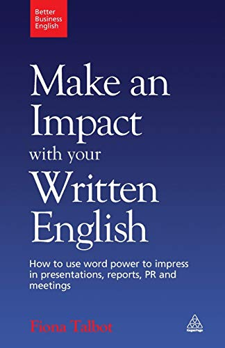 9780749455194: Make an Impact with Your Written English: How to Write Presentations, Reports, Meetings Notes and Minutes (Better Business English)