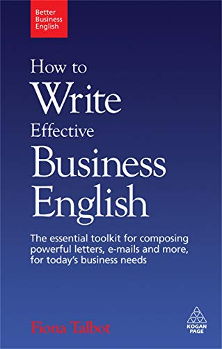 9780749455200: How to Write Effective Business English: The Essential Toolkit for Composing Powerful Letters, E-mails and More, for Today's Business Needs (Better Business English)