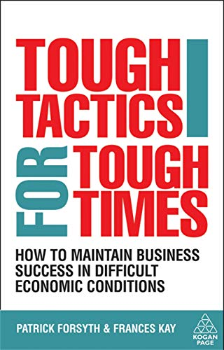Tough tactics for tough times. how to maintain business success in difficult economic conditions