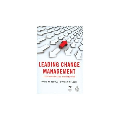 Leading Change Management: Leadership Strategies That Really Work: David M Herold,Donald B Fedor