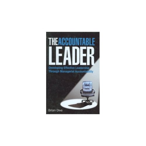 The Accountable Leader: Developing Effective Leadership through Managerial Accountability: Brian ...