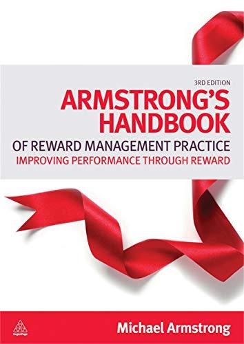 Armstrong's Handbook of Reward Management Practice: Improving Performance through Reward: ...