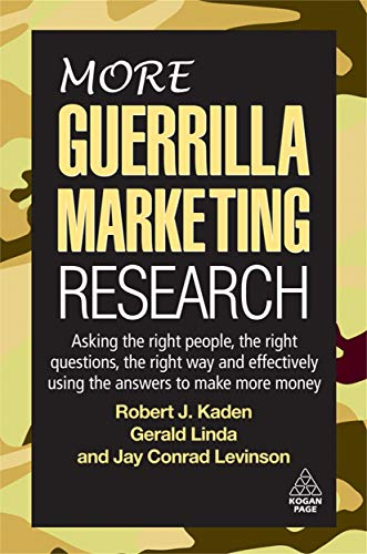 More Guerrilla Marketing Research: Asking the Right People, the Right Questions, the Right Way an...