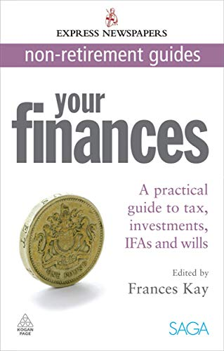 Your Finances: A Practical Guide to Tax,: Frances Kay