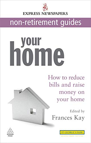 9780749455866: Your Home: How to Reduce Bills and Raise Money on Your Home Express Newspapers Non Retirement Guides