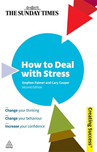 9780749456191: How to Deal with Stress: Change Your Thinking; Change Your Behaviour; Increase Confidence and Self-Esteem (Sunday Times Creating Success)