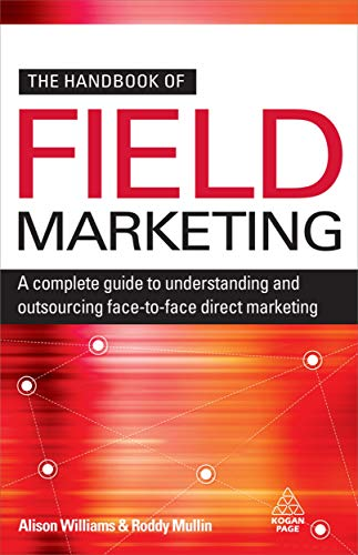 The handbook of field marketing. a complete guide to understanding and outsourcing face-to-face d...