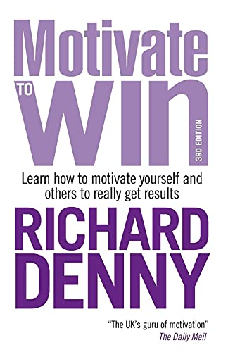 9780749456467: Motivate to Win: How to Motivate Yourself and Others