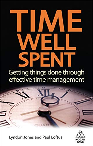 Time Well Spent: Getting Things Done through: Jones, Lyndon, Loftus,