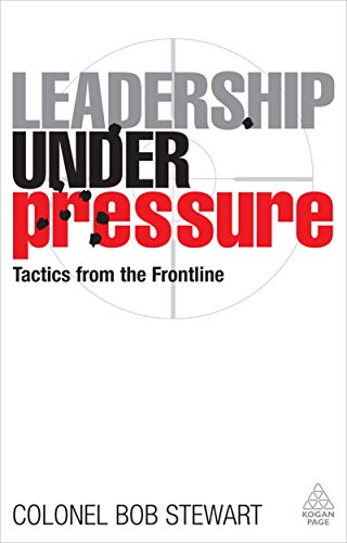 9780749456559: Leadership Under Pressure: Tactics from the Front Line