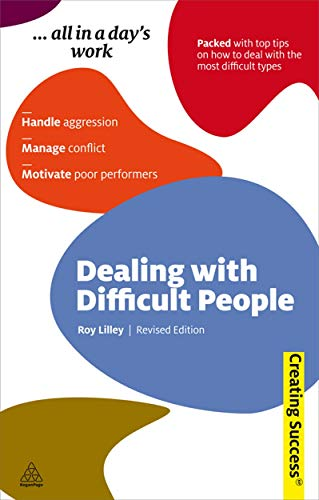 Dealing with Difficult People: Handle Aggression; Manage Conflict; Motivate Poor Performers (Sunday...