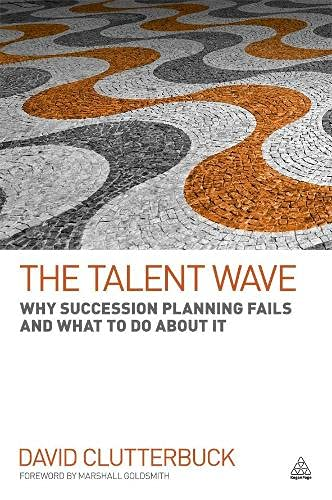 The Talent Wave: Why Succession Planning Fails and What to Do About It: David Clutterbuck