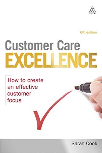 Customer Care Excellence, Sixth Edition: How to create an effective customer focus: Sarah Cook