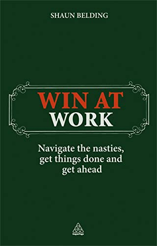 9780749457112: Win at Work: Navigate the Nasties, Get Things Done and Get Ahead