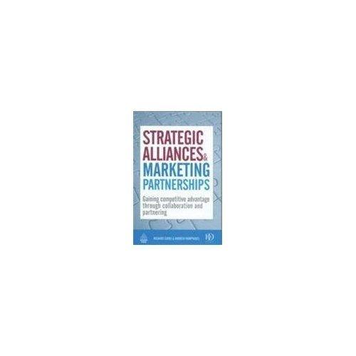 Strategic Alliances & Marketing Partnerships: Gaining competitive advantage through ...