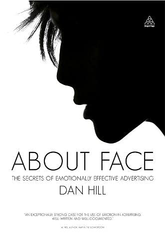 About Face: The Secrets of Emotionally Effective Advertising: Dan Hill