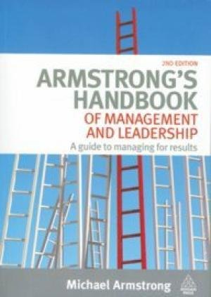 Armstrong?s Handbook of Management and Leadership, Second Edition: A guide to managing for results:...