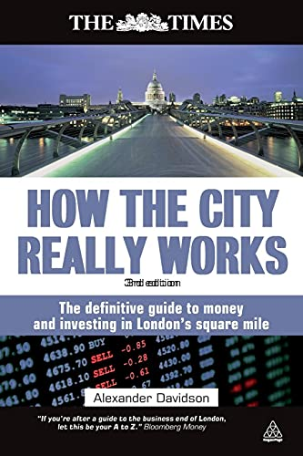 9780749459680: How the City Really Works: The Definitive Guide to Money and Investing in London's Square Mile (Times (Kogan Page))
