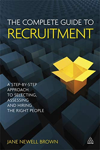 9780749459741: The Complete Guide to Recruitment: A Step-by-Step Approach to Selecting, Assessing and Hiring the Right People