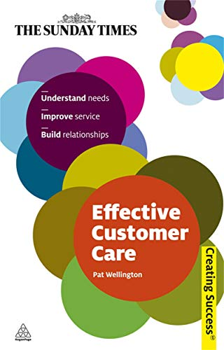 9780749459970: Effective Customer Care: Understand Needs, Improve Service, Build Relationships (Sunday Times Creating Success)